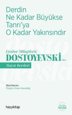Derdin Ne Kadar Büyükse Tanrı'ya O Kadar Yakınsındır - Fyodor Mihayloviç Dostoyevskiden Hayat Dersleri