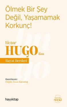Ölmek Bir Şey Değil, Yaşamamak Korkunç! - Victor Hugo'dan Hayat Dersleri