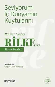 Seviyorum İç Dünyamın Kuytularını - Rainer Maria Rilke'den Hayat Dersleri